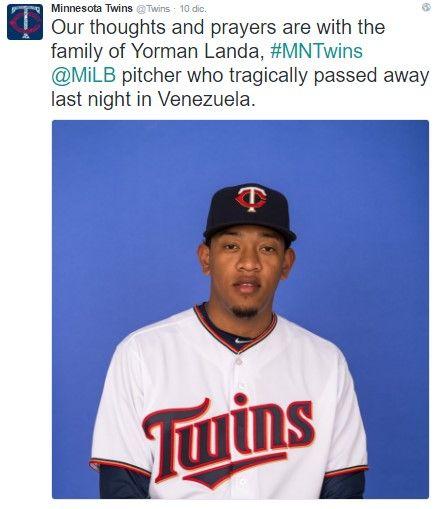 """Nuestros pensamientos y oraciones están con la familia de Yorman Landa, la jarra de #MNTwins @MiLB que falleció trágicamente anoche en Venezuela"""""""